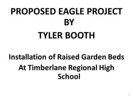 PROPOSED EAGLE PROJECT BY TYLER BOOTH Installation of Raised Garden Beds At Timberlane Regional High School 1.