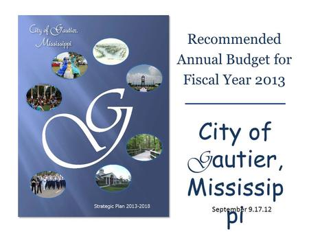 Recommended Annual Budget for Fiscal Year 2013 City of G autier, Mississip pi September 9.17.12.