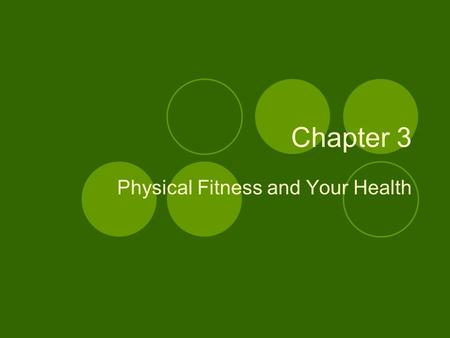 Chapter 3 Physical Fitness and Your Health. Physical fitness- the ability to carry out daily tasks easily and have enough energy left to respond to unexpected.