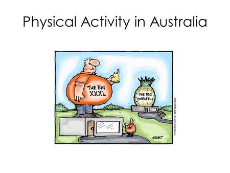 Physical Activity in Australia. Physical activity levels Physical activity levels in Australia are declining. Major public health issue facing Australia.