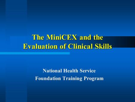 The MiniCEX and the Evaluation of Clinical Skills National Health Service Foundation Training Program.
