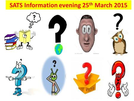 SATS Information evening 25 th March 2015. SATS Information evening 2015 SATs timetable and changes Reading Maths SPAG How you can help during the Easter.
