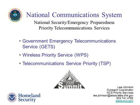 National Security/Emergency Preparedness Priority Telecommunications Services  Government Emergency Telecommunications Service (GETS)  Wireless Priority.