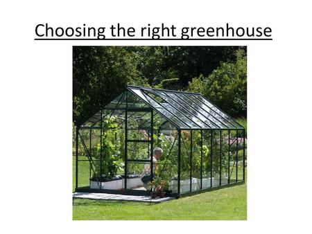 Choosing the right greenhouse. A greenhouse is a structure in the garden in which one grows plants in fairly ideal conditions. These buildings can range.
