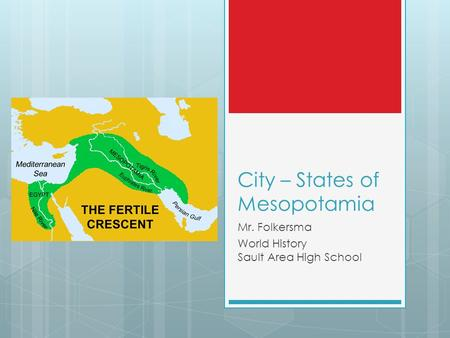 City – States of Mesopotamia Mr. Folkersma World History Sault Area High School.