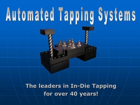 The leaders in In-Die Tapping for over 40 years!.