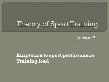 Lesson 3 Adaptation to sport performance Training load.