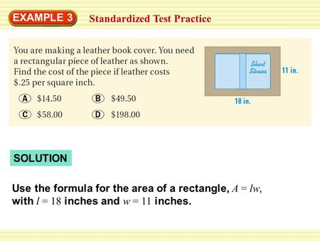 Standardized Test Practice EXAMPLE 3 Use the formula for the area of a rectangle, A = lw, with l = 18 inches and w = 11 inches. SOLUTION.