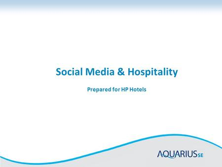 Social Media & Hospitality Prepared for HP Hotels.