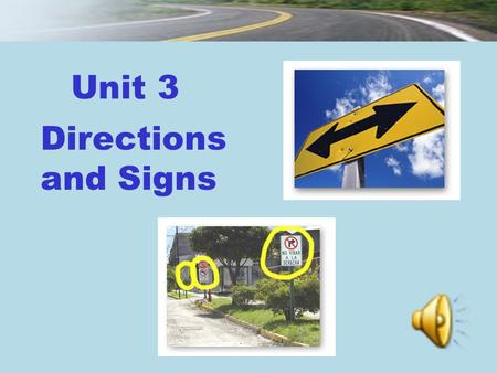 Directions and Signs Unit 3. Section I Talking Face to Face Section II Being All Ears Unit 3 New Practical English 1 Session 1.