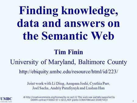 UMBC an Honors University in Maryland 1 Finding knowledge, data and answers on the Semantic Web Tim Finin University of Maryland, Baltimore County