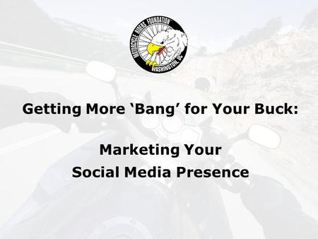 Getting More 'Bang' for Your Buck: Marketing Your Social Media Presence.