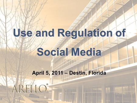 Use and Regulation of Social Media April 5, 2011 – Destin, Florida.
