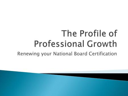 Renewing your National Board Certification.  What made you choose National Board Certification the first time?  How has your professional journey continued.