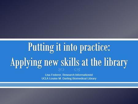  Lisa Federer, Research Informationist UCLA Louise M. Darling Biomedical Library.