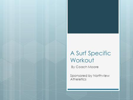 A Surf Specific Workout By Coach Moore Sponsored by Northview Atheletics.