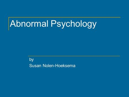 Abnormal Psychology by Susan Nolen-Hoeksema. Chapter 1 Looking at Abnormality.