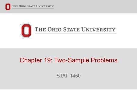 Chapter 19: Two-Sample Problems STAT 1450. Connecting Chapter 18 to our Current Knowledge of Statistics ▸ Remember that these formulas are only valid.