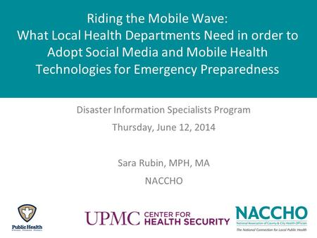 Riding the Mobile Wave: What Local Health Departments Need in order to Adopt Social Media and Mobile Health Technologies for Emergency Preparedness Disaster.