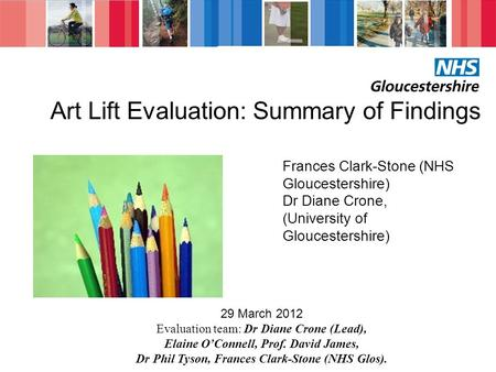 Art Lift Evaluation: Summary of Findings Frances Clark-Stone (NHS Gloucestershire) Dr Diane Crone, (University of Gloucestershire) 29 March 2012 Evaluation.