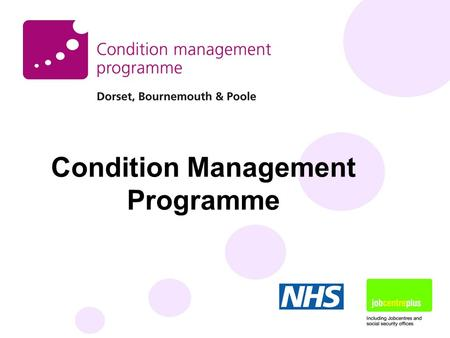 Condition Management Programme. Back ground: Green Paper -The Case for change (Nov 2002 ) 2.7 m people were claiming IB in 2002 (large increase from 1990.