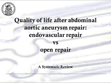 Quality of life after abdominal aortic aneurysm repair: endovascular repair vs open repair A Systematic Review.