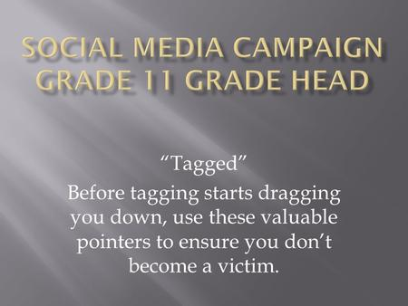 """Tagged"" Before tagging starts dragging you down, use these valuable pointers to ensure you don't become a victim."