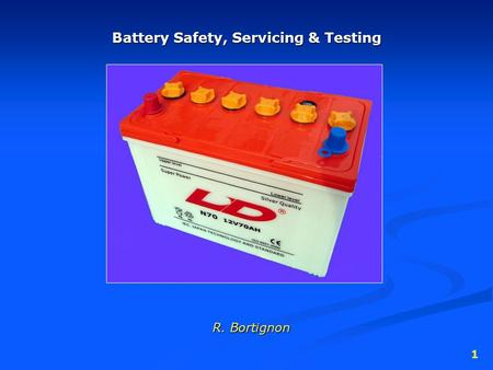 1 Battery Safety, Servicing & Testing R. Bortignon.