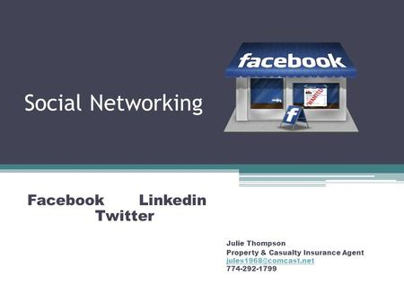 Social Networking Facebook Linkedin Twitter Julie Thompson Property & Casualty Insurance Agent 774-292-1799.