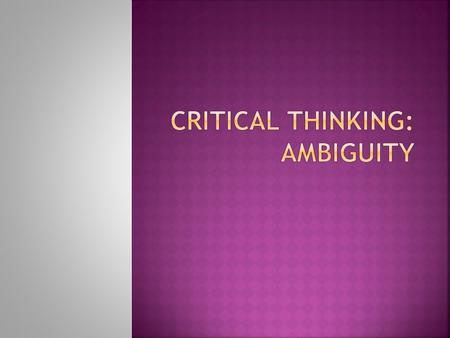 Critical thinking: Ambiguity