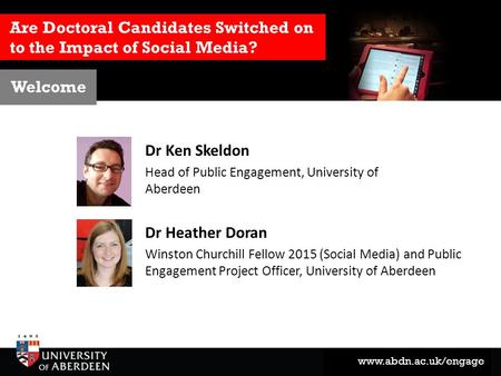 Www.abdn.ac.uk/engage Are Doctoral Candidates Switched on to the Impact of Social Media? Dr Heather Doran Winston Churchill Fellow 2015 (Social Media)
