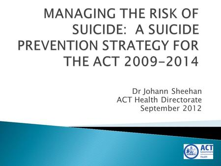Dr Johann Sheehan ACT Health Directorate September 2012.