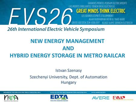 GREAT MINDS THINK ELECTRIC / WWW.EVS26.ORG NEW ENERGY MANAGEMENT AND HYBRID ENERGY STORAGE IN METRO RAILCAR Istvan Szenasy Szechenyi University, Dept.