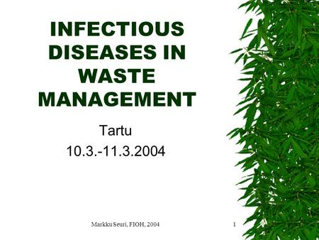 Markku Seuri, FIOH, 20041 INFECTIOUS DISEASES IN WASTE MANAGEMENT Tartu 10.3.-11.3.2004.