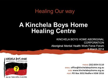 PHONE : (02) 8354 3110   WEB :  POST : PO Box 3032 Redfern NSW 2016 Healing Our way A Kinchela.