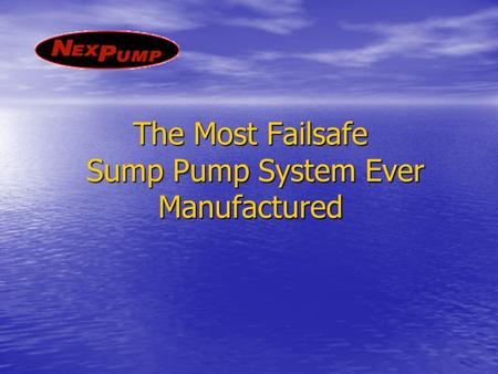 The Most Failsafe Sump Pump System Ever Manufactured.