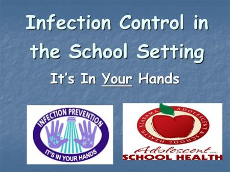Infection Control in the School Setting It's In Your Hands.