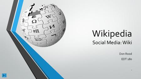 Wikipedia Social Media: Wiki Don Rood EDT 180 1 What is Wikipedia? How is this social media used? Who are using wiki's and why? Purpose/Outline: 2.