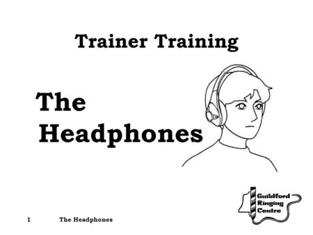The Headphones1 Trainer Training The Headphones. 2 There are three sets of headphones There are three transmitters Transmitters also act as battery chargers.