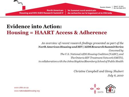 Www.ohtn.on.ca www.nationalaidshousing.org Evidence into Action: Housing = HAART Access & Adherence An overview of recent research findings presented as.