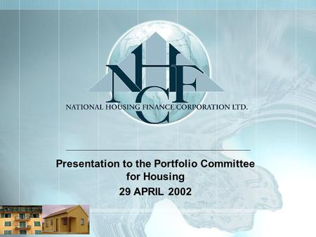 Presentation to the Portfolio Committee for Housing 29 APRIL 2002.