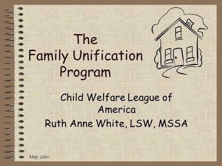 May 2000 The Family Unification Program Child Welfare League of America Ruth Anne White, LSW, MSSA.