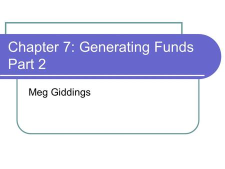 Chapter 7: Generating Funds Part 2 Meg Giddings. 3 Types of Individual Fundraising A) Annual Giving: campaigns run each year soliciting past and new donors.