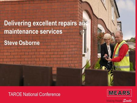TAROE National Conference Delivering excellent repairs and maintenance services Steve Osborne.