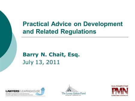 Practical Advice on Development and Related Regulations Barry N. Chait, Esq. July 13, 2011.