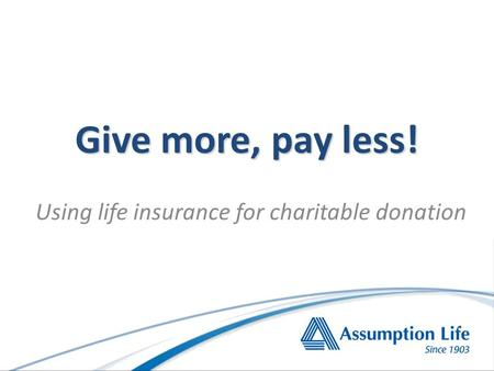 Using life insurance for charitable donation Give more, pay less!