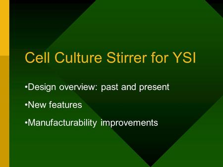Cell Culture Stirrer for YSI Design overview: past and present New features Manufacturability improvements.