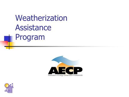 Weatherization Assistance Program. Mission Increase the energy efficiency of dwellings occupied by low-income Americans Reduce monthly heating and cooling.