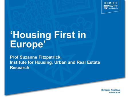'Housing First in Europe' Prof Suzanne Fitzpatrick, Institute for Housing, Urban and Real Estate Research.