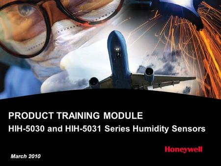PRODUCT TRAINING MODULE HIH-5030 and HIH-5031 Series Humidity Sensors March 2010.